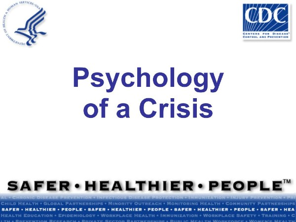 https://www.orau.gov/cdcynergy/erc/CERC%20Course%20Materials/Instructor%20PPT%20Slides/Psychology%20of%20a%20Crisis.pdf